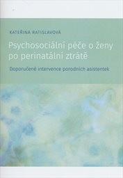 Kateřina Ratislavová – Psychosociální péče oženy poperinatální ztrátě : doporučené intervence porodních asistentek