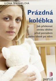 Ilona Špaňhelová – Prázdná kolébka : jak překonat ztrátu dítěte před porodem nebo těsně poněm