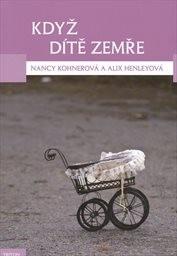Nancy Kohnerová, Alix Henleyová – Když dítě zemře : zkušenosti se spontánním potratem vpozdním stadiu těhotenství, narozením mrtvého dítěte aúmrtím novorozence