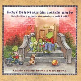 Marc Brown, Laurie Krasny Brown – Když Dinosaurům někdo umře: malá knížka ovelkých starostech pro malé ivelké