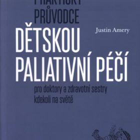 Justin Amery, Hrdličková Lucie MUDr. – Opravdu praktický průvodce dětskou paliativní péčí pro doktory azdravotní sestry kdekoliv na světě