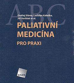 Ondřej Sláma, Ladislav Kabelka, Jiří Vorlíček – Paliativní medicína pro praxi