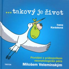 Ivana Karásková, Miloš Velemínský – …takový je život : povídání sprůkopníkem neonatologické péče Milošem Velemínským